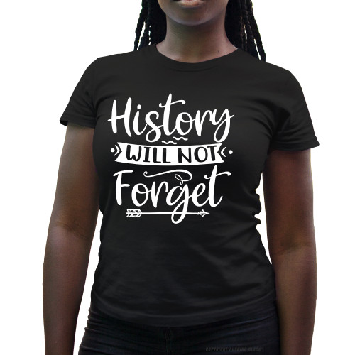 History Will Not Forget Ladies T-Shirt