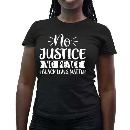 No Justice No Peace #BLACKLIVESMATTER Ladies T-Shirt