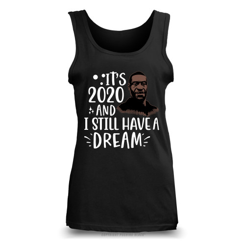George Floyd - It's 2020 And I Still Have A Dream Ladies Tank Top