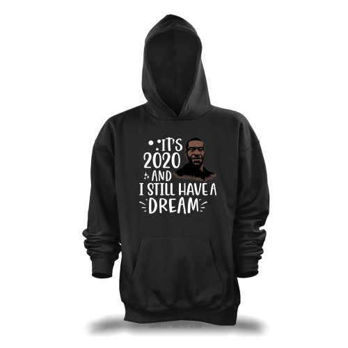 George Floyd - It's 2020 And I Still Have A Dream Unisex Pullover Hoodie