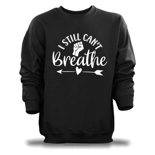 I Still Can't Breathe Unisex Sweatshirt