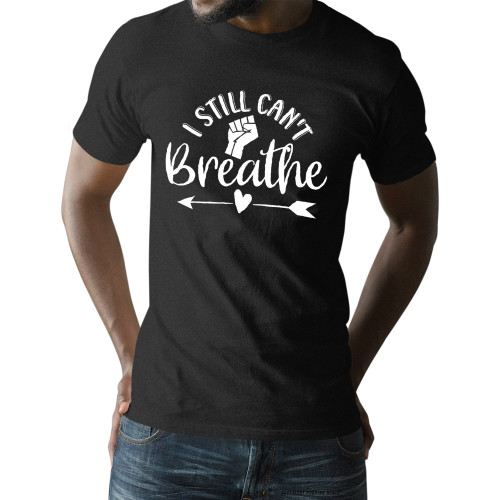 I Still Can't Breathe Unisex T-Shirt