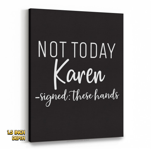 Not Today Karen Signed These Hands Premium Wall Canvas