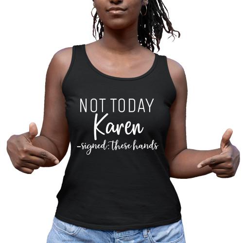 Not Today Karen Signed These Hands Ladies Tank Top