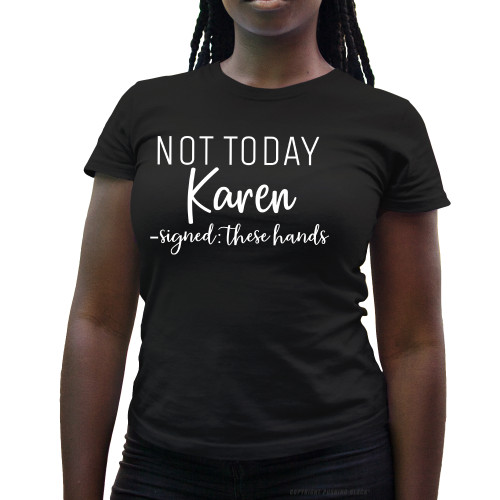 Not Today Karen Signed These Hands Ladies T-Shirt