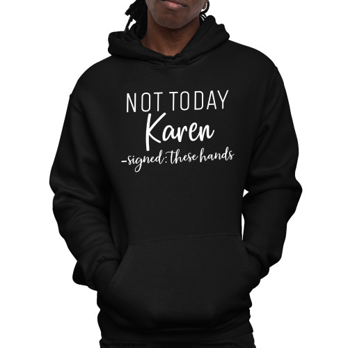 Not Today Karen Signed These Hands Unisex Pullover Hoodie