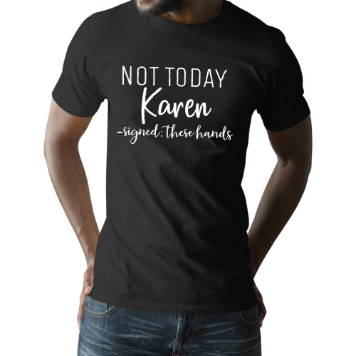 Not Today Karen Signed These Hands Unisex T-Shirt