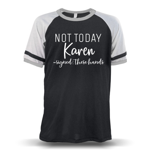 Not Today Karen Signed These Hands Unisex Raglan T-Shirt