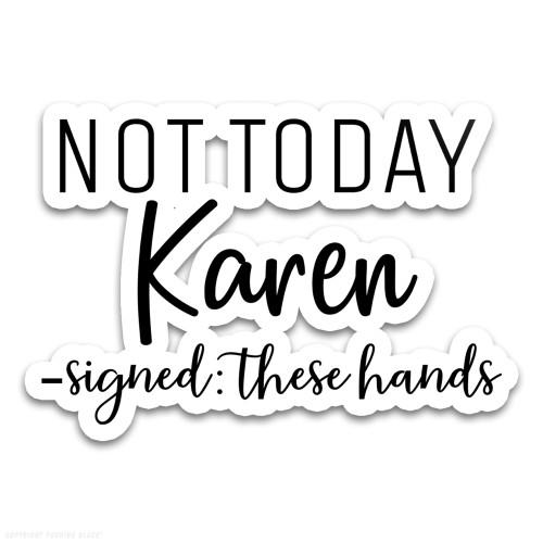 Not Today Karen Signed These Hands Weatherproof Vinyl Decal