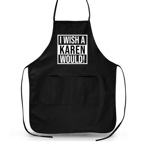I Wish A Karen Would Apron