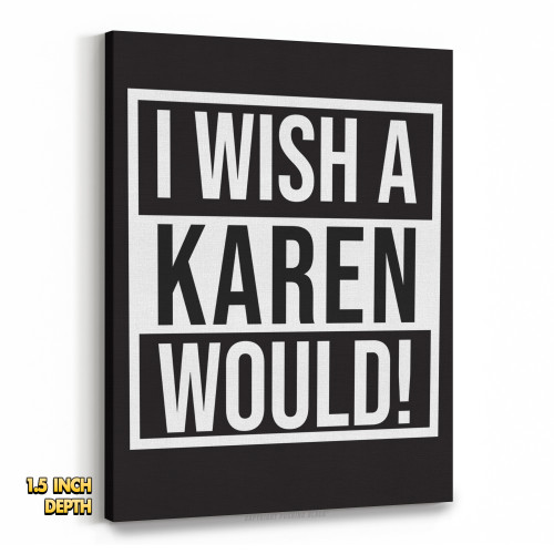 I Wish A Karen Would Premium Wall Canvas