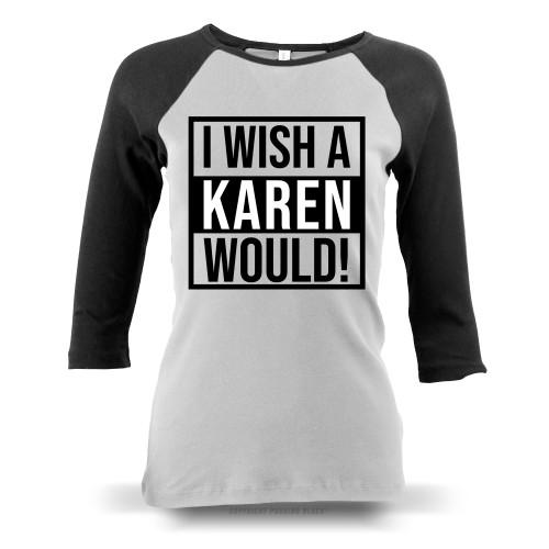 I Wish A Karen Would Ladies Raglan Long Sleeve