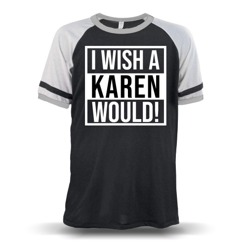 I Wish A Karen Would Unisex Raglan T-Shirt