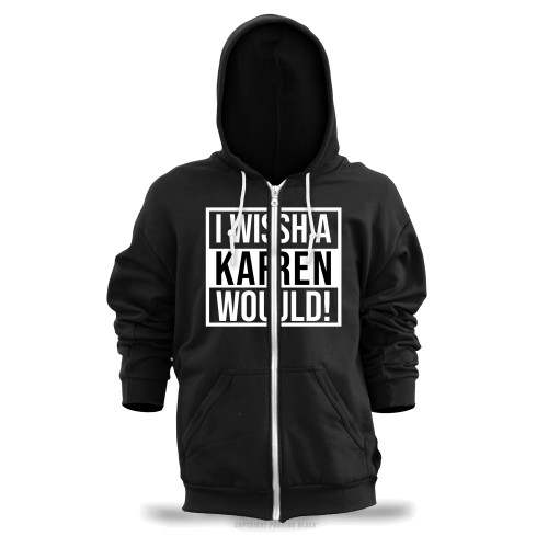 I Wish A Karen Would Unisex Zipper Hoodie