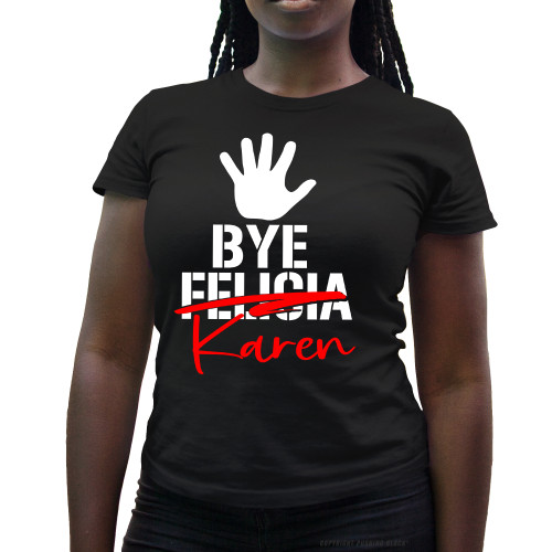 Bye Karen Ladies T-Shirt
