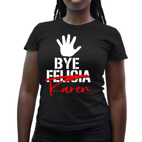 Bye Karen Ladies T-Shirt