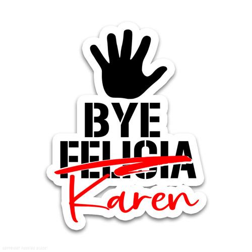 Bye Karen Weatherproof Vinyl Decal