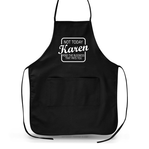 Not Today Karen Mind The Business That Pays You Apron