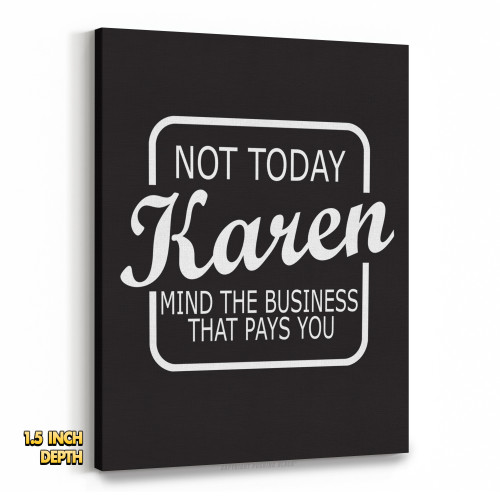 Not Today Karen Mind The Business That Pays You Premium Wall Canvas