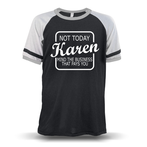 Not Today Karen Mind The Business That Pays You Unisex Raglan T-Shirt
