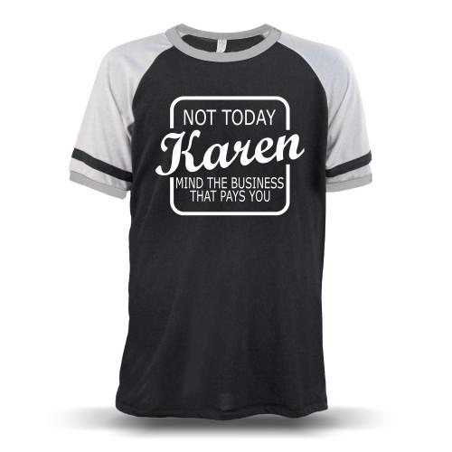 Not Today Karen Mind The Business That Pays You Unisex Raglan T-Shirt