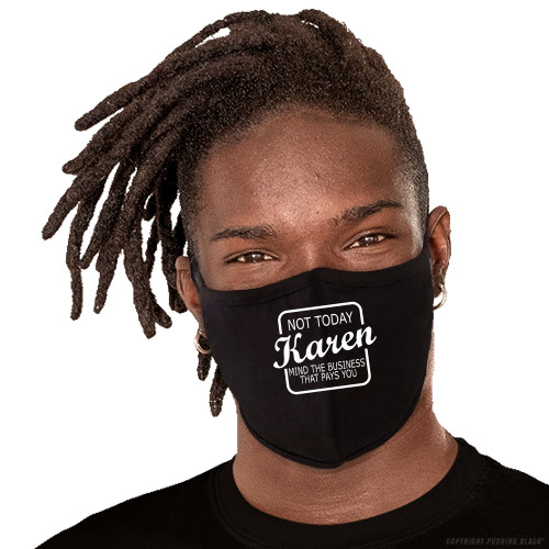 Not Today Karen Mind The Business That Pays You Washable Face Mask