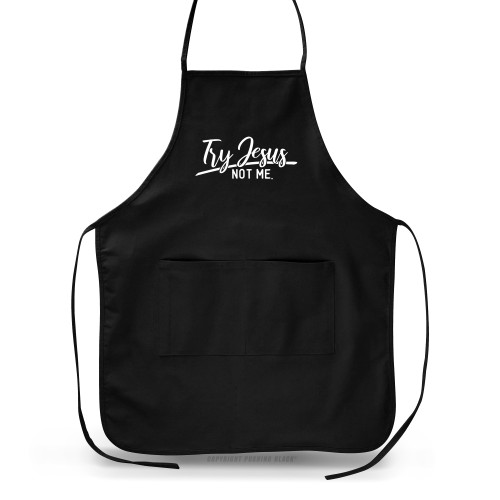 Try Jesus. Not Me. Apron