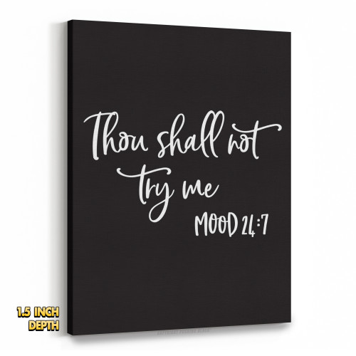Thou Shall Not Try Me - Mood 24-7 Premium Wall Canvas