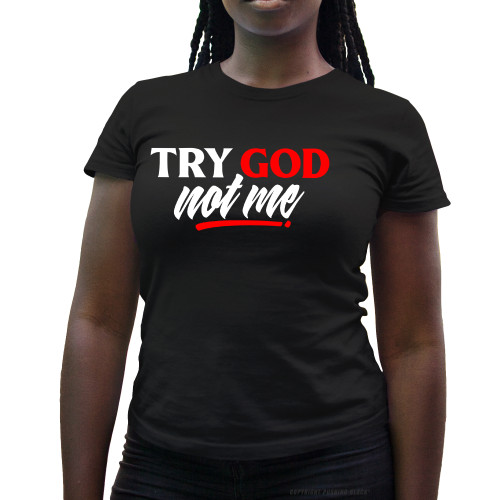 Try God. Not Me. Ladies T-Shirt
