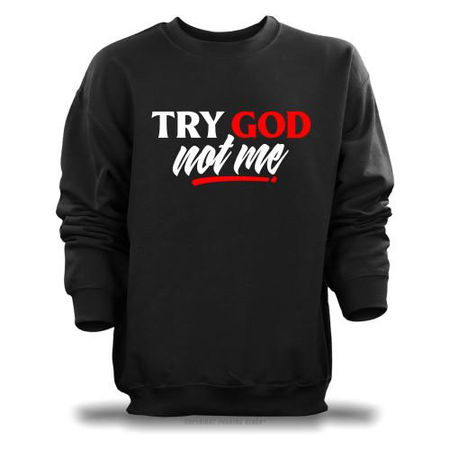 Try God. Not Me. Unisex Sweatshirt