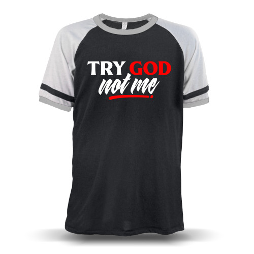 Try God. Not Me. Unisex Raglan T-Shirt