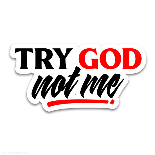 Try God. Not Me. Weatherproof Vinyl Decal