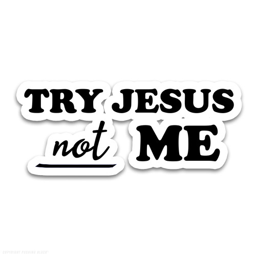 Try Jesus Not Me Weatherproof Vinyl Decal