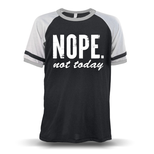 Nope Not Today Unisex Raglan T-Shirt