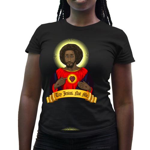 Try Black Jesus. Not Me. Ladies T-Shirt