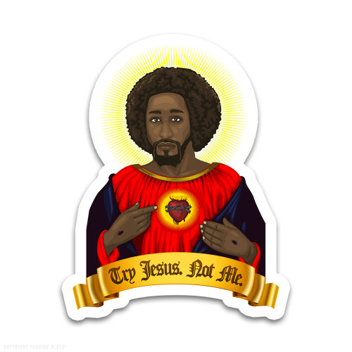 Try Black Jesus. Not Me. Weatherproof Vinyl Decal