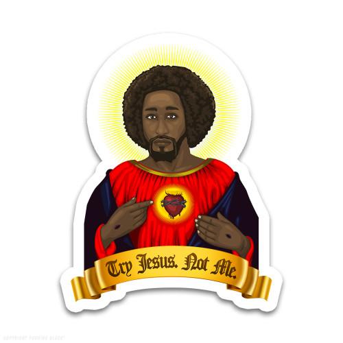 Try Black Jesus. Not Me. Weatherproof Vinyl Decal