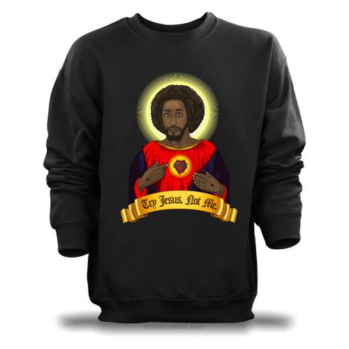 Try Black Jesus. Not Me. Unisex Sweatshirt