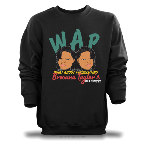 WAP - What About Prosecuting Breonna Taylor's Killers? Unisex Sweatshirt