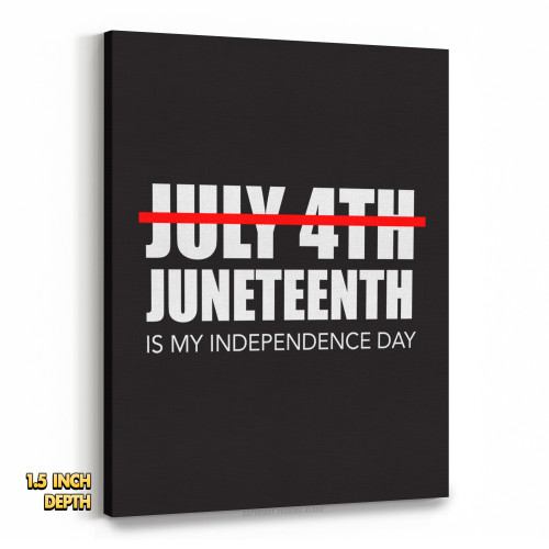 Juneteenth is My Independence Day, Not July 4th Premium Wall Canvas