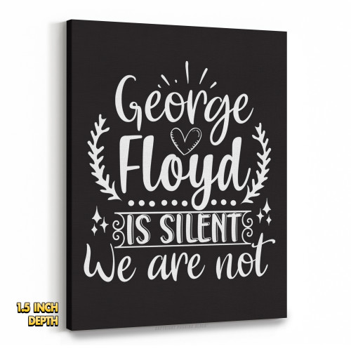 George Floyd Is Silent. We Are Not. Premium Wall Canvas