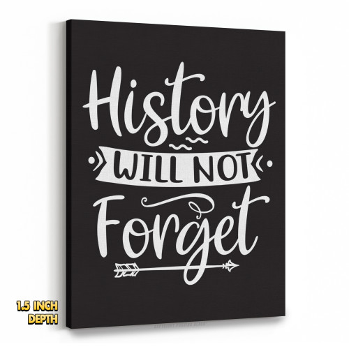 History Will Not Forget Premium Wall Canvas
