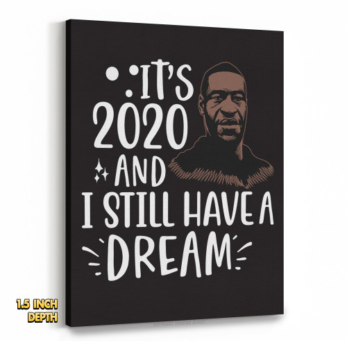George Floyd - It's 2020 And I Still Have A Dream Premium Wall Canvas