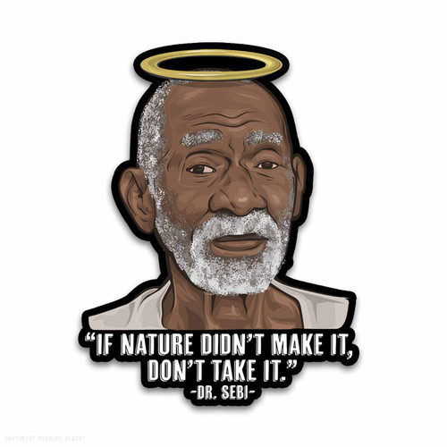 Dr. Sebi - If Nature Didn't Make It Weatherproof Vinyl Decal