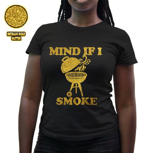 Mind If I Smoke - Golden Glitter Ladies T-Shirt