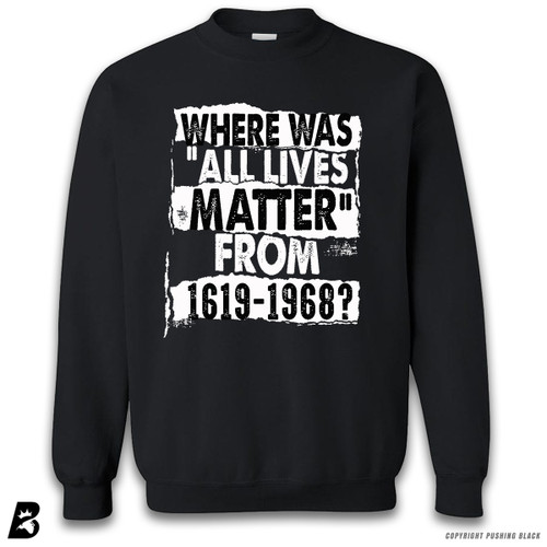 '''Where Was All Lives Matter From 1619 - 1968'' Premium Unisex Sweatshirt
