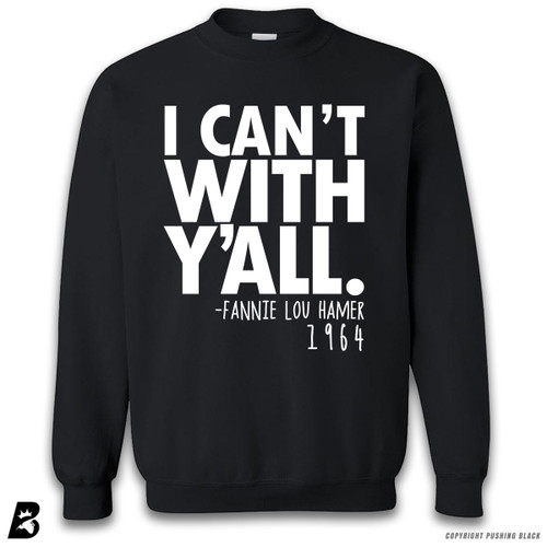 ''I Can't With Y'all - Fannie Lou Hamer' Premium Unisex Sweatshirt
