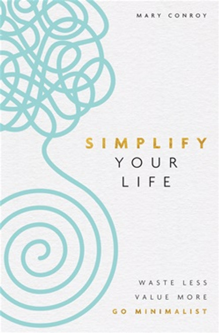 Simplify Your Life by Mary Conroy