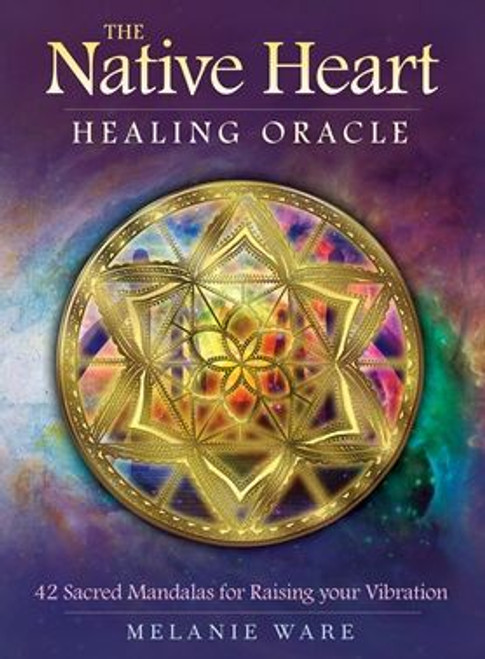 The Native Heart Healing Oracle by Melanie Ware