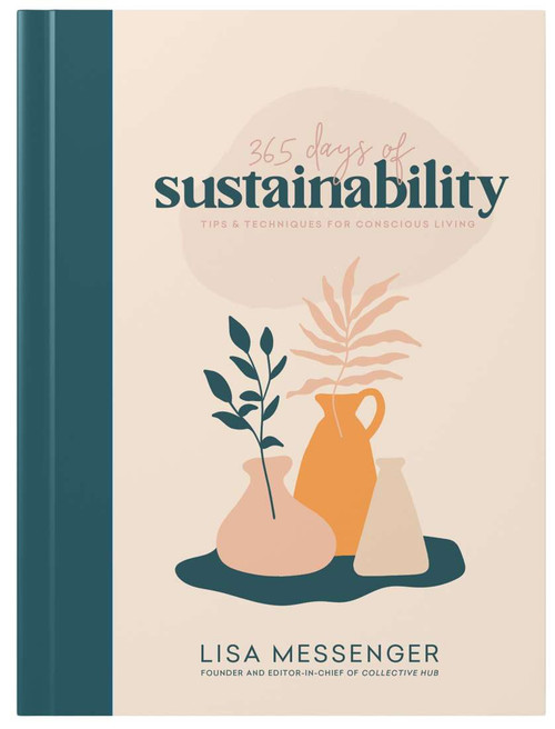 365 Days of Sustainability: Tips & Techniques for Conscious Living by Lisa Messenger